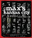 Max s Kansas City: Art, Glamour, Rock and Roll