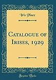 Amazon / Forgotten Books: Catalogue of Irises, 1929 Classic Reprint (Iris Place)