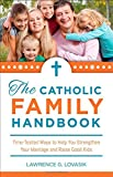 Catholic Family Handbook: Time-tested Techniques to Help You Strengthen Your Marriage and Raise Good Kids