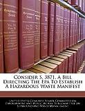 Consider S 3871, a Bill Directing the Epa to Establish a Hazardous Waste Manifest, , 1240954239