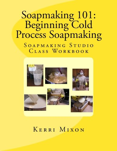 Soapmaking 101: Beginning Cold Process Soapmaking (Soapmaking Studio Class  Workbook) (Volume 1) Paperback – August 2, 2013