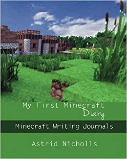 My First Minecraft Diary: Minecraft Writing Journals (Minecraft Journals Series) (Volume 1)
