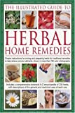 The Illustrated Guide To Herbal Home Remedies: Simple instructions for mixing and preparing herbs for traditional remedies to help relieve common ailments, shown in more than 750 color photographs