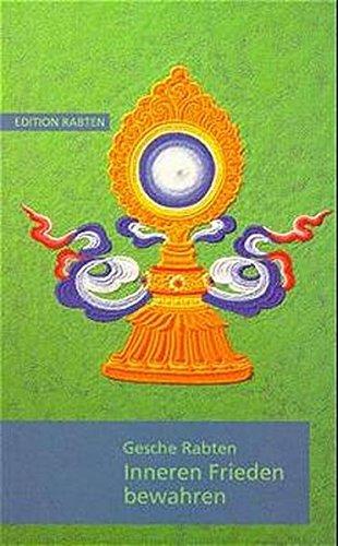 Inneren Frieden bewahren: Erklärungen über Geduld auf der Grundlage von Kap. 6 des Textes Bodhisattvacharyavatara des indischen Meisters Schantideva