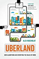 Uberland: How Algorithms Are Rewriting the Rules of Work Front Cover
