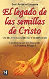 img - for El legado de las semillas de Cristo: Un relato asombroso y verdadero (Spanish Edition) book / textbook / text book