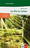 La fille et l'arbre: Französische Lektüre für das 1. Lernjahr. Mit Annotationen (Lectures françaises)