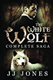 The White Wolf: the Complete Saga, J. J. Jones, 1496109333