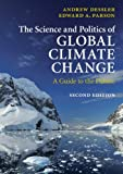 The Science and Politics of Global Climate Change: A Guide to the Debate, Professor Andrew Dessler, Edward A. Parson, 0521737400