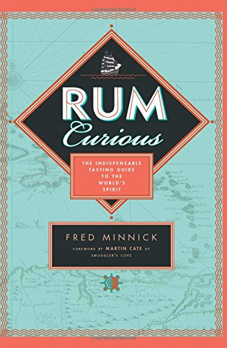 Rum Curious: The Indispensable Tasting Guide to the World's Spirit (Rum Cocktails)