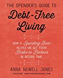 The Spender's Guide to Debt-Free Living: How a Spending Fast Helped Me Get from Broke to Badass in Record Time