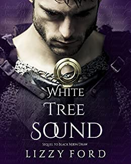 White Tree Sound: Sequel to 'Black Moon Draw' by [Ford, Lizzy]