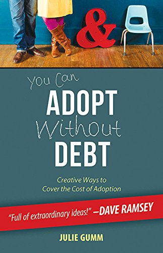 You Can Adopt Without Debt: Creative Ways to Cover the Cost of Adoption (University Fundraising Best Practices)