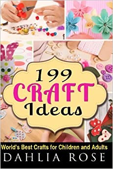 Book 199 Craft Ideas: World's Best Crafts for Children and Adults (Arts and Crafts,Craft,Craft for Kids,Craft Supplies) by Dahlia Rose (2015-09-07)