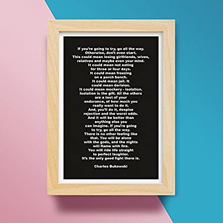 Postergully Charles Bukowski Go All The Way Wall Art Poster 12 X