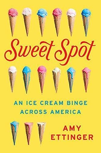 Sweet Spot: An Ice Cream Binge Across America by Amy Ettinger