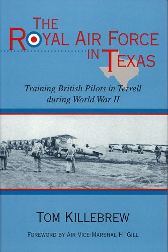 The Royal Air Force in Texas: Training British Pilots in Terrell during World War II (War and the Southwest - Texas Terrell