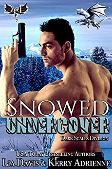 Snowed Undercover: A Dragon Shifter Romantic Suspense (Dark Scales Division Book 2) by [Davis, Lia, Adrienne, Kerry]