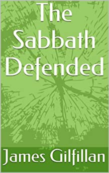 The Sabbath Defended (English Edition) de [Gilfillan, James]