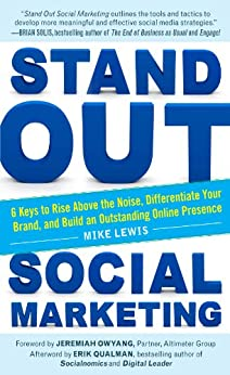 Stand Out Social Marketing: How to Rise Above the Noise, Differentiate Your Brand, and Build an Outstanding Online Presence by [Lewis, Mike]