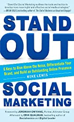 Stand Out Social Marketing: How to Rise Above the Noise, Differentiate Your Brand, and Build an Outstanding Online Presence (Business Books)