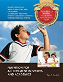 Nutrition for Achievement in Sports and Academics (Understanding Nutrition: a Gateway to Physical and Mental Health)