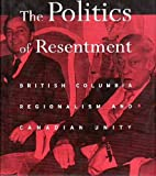 Politics of Resentment : British Columbia Regionalism and Canadian Unity, Resnick, Philip, 0774808047