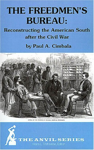 The Freedmen's Bureau: Reconstructing the American South After the Civil War (Anvil Series) (Anvil Series (Huntington, N.Y.).) by Paul A. Cimbala - Stores Mall Huntington