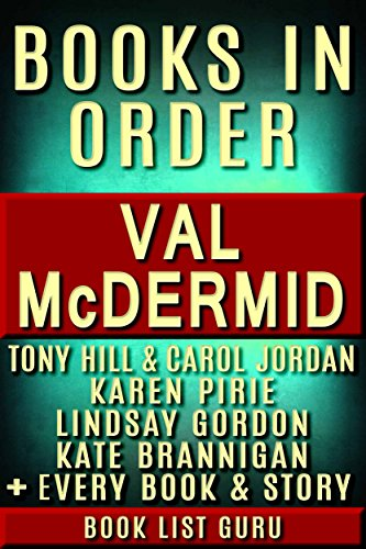Val McDermid Books in Order: Tony Hill and Carol Jordan series, Lindsay Gordon series, Kate Brannigan series, Karen Pirie series, all short stories, standalone and nonfiction. (Series Order Book 52)