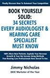 img - for Book Yourself Solid: 34 Secrets Every Audiologist & Hearing Care Specialist Must Know book / textbook / text book