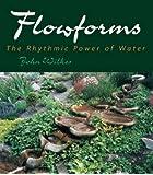 Flowforms: The Rhythmic Power of Water (Rythmic Power of Water)