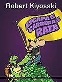 escape de la carrera de la rata rich dad s escape from the rat race how to become a rich kid by following rich dad s advice spanish edition