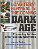 Long-Term Survival in the Coming Dark Age, James Ballou, 1581605757