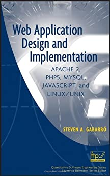 Web Application Design and Implementation: Apache 2, PHP5, MySQL, JavaScript, and Linux/UNIX (Quantitative Software Engineering Series) by [Gabarro, Steven A.]