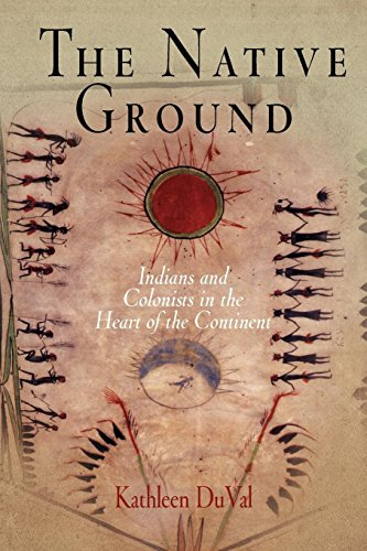 The Native Ground: Indians and Colonists in the Heart of the Continent (Early American ()