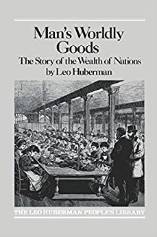 Man's Worldly Goods: The Story of the Wealth of Nations. by Leo Huberman (1936-01-01)