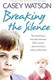Breaking the Silence: Two Little Boys, Lost and Unloved. One Foster Carer Determined to Make a Difference