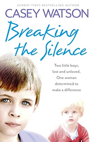 Breaking the Silence: Two little boys, lost and unloved. One foster carer determined to make a difference. pdf
