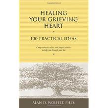 Healing Your Grieving Heart: 100 Practical Ideas
