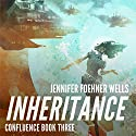 Inheritance: Confluence, Book 3 Audiobook by Jennifer Foehner Wells Narrated by Robin Miles