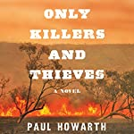 Only Killers and Thieves: A Novel | Paul Howarth