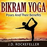 Bikram Yoga: Poses and Their Benefits | J. D. Rockefeller