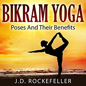 Bikram Yoga: Poses and Their Benefits Audiobook
