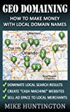GEO Domaining: How To Make Money With Local