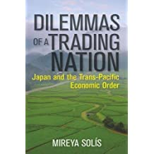 Dilemmas of a Trading Nation: Japan and the Trans-Pacific Economic Order