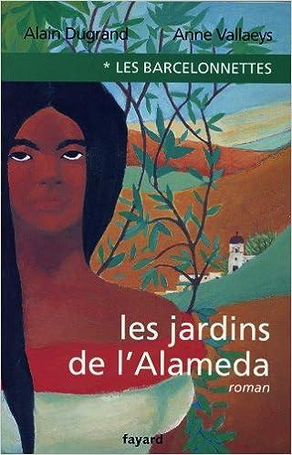 Amazon Fr Les Barcelonnettes Tome 1 Les Jardins De L Alameda Alain Dugrand Anne Vallaeys Livres