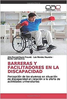 BARRERAS Y FACILITADORES EN LA DISCAPACIDAD: Percepción de los alumnos en situación de discapacidad en relación a la oferta de actividades universitarias