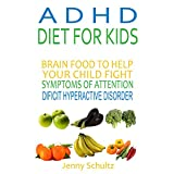 ADHD Diet for Kids: Brain Food to Help Your Child Fight Symptoms of Attention Deficit Hyperactivity Disorder