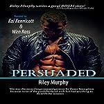 Persuaded: Make Me, Book 3 | Riley Murphy