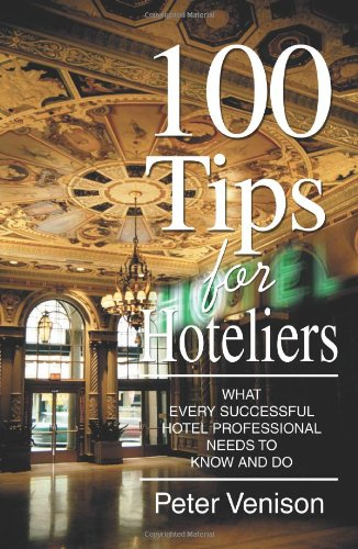 100 Tips for Hoteliers: What Every Successful Hotel Professional Needs to Know and Do [Peter Venison] (Tapa Blanda)